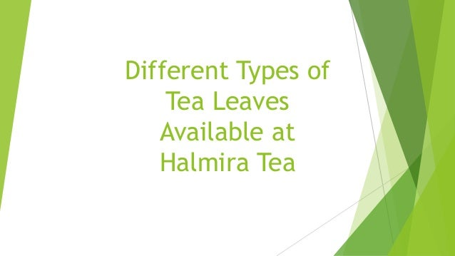 Different Types Of Tea Leaves Available At Halmira