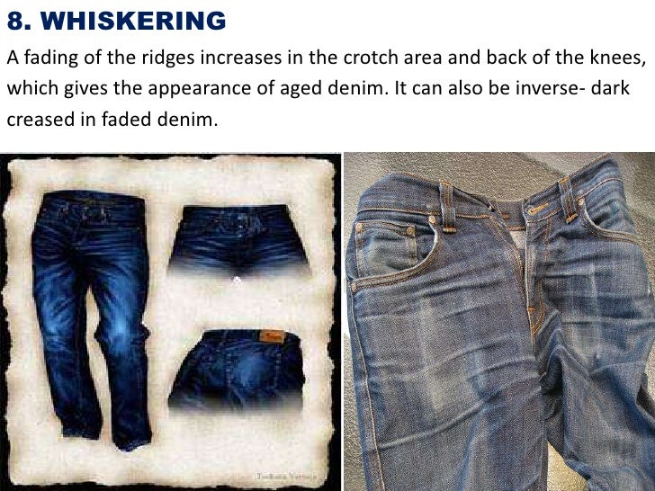 8. WHISKERINGA fading of the ridges increases in the crotch area and back of the knees,which gives the appearance of aged ...