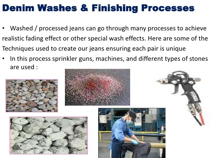 Denim Washes & Finishing Processes• Washed / processed jeans can go through many processes to achieverealistic fading effe...