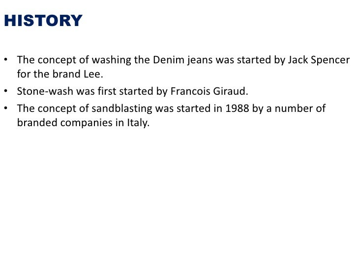 HISTORY• The concept of washing the Denim jeans was started by Jack Spencer  for the brand Lee.• Stone-wash was first star...
