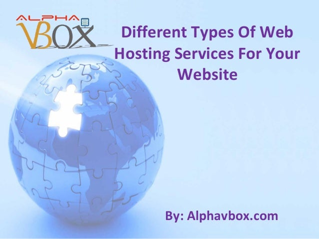Different Types Of Web Hosting Services For Your Website  By: Alphavbox.com