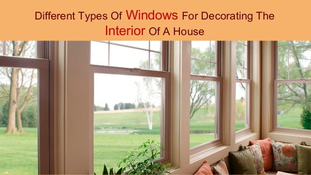 Different Types Of Windows For Decorating The Interior Of A House
