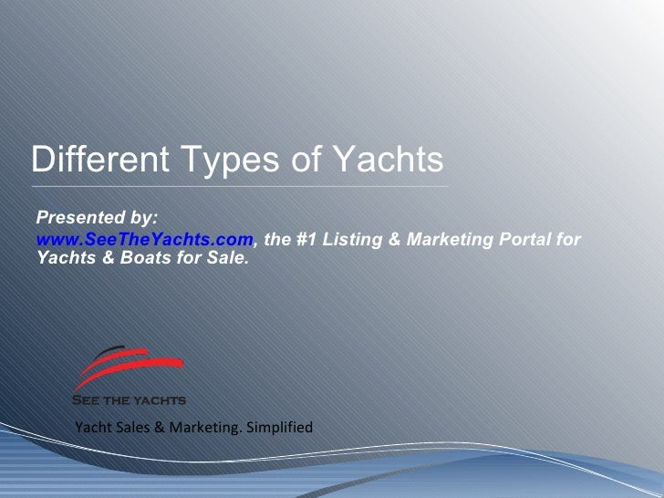 Different Types of Yachts Presented by: www.SeeTheYachts.com , the #1 Listing & Marketing Portal for Yachts & Boats for Sa...