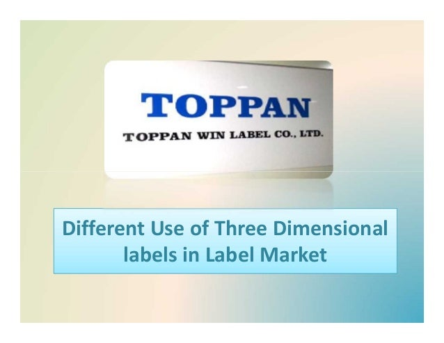 Different Use of Three Dimensional labels in Label Market Different Use of Three Dimensional labels in Label Market