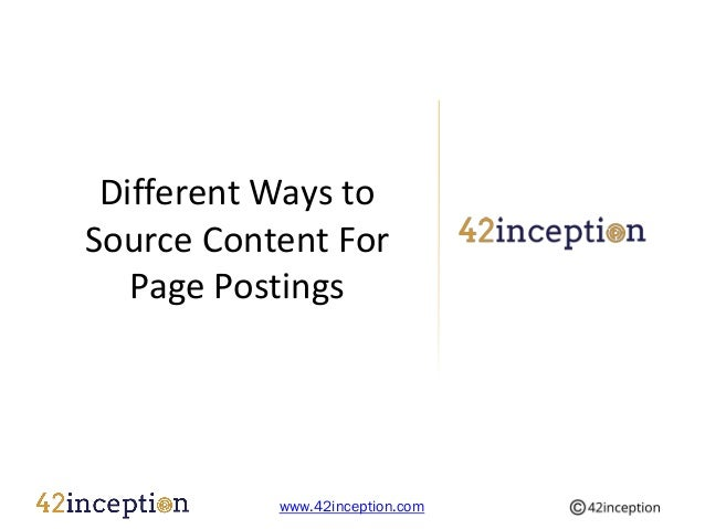 Different Ways toSource Content For   Page Postings           www.42inception.com