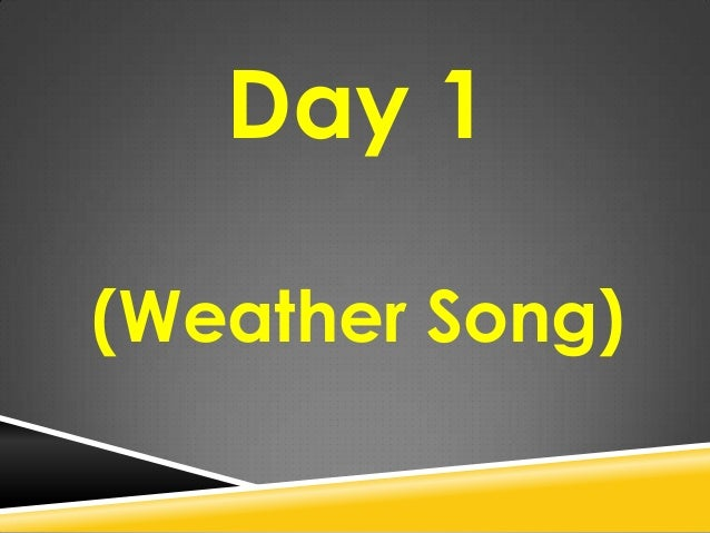 Day 1 (Weather Song)