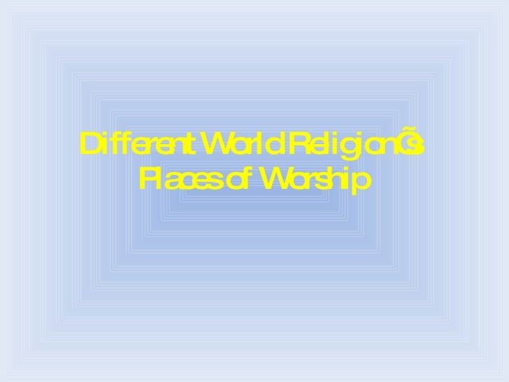 world religions and places of worship Click on the boxes above to access a window into the world of one of  as well as specific instructions about the sensitivities we need in different places of worship.
