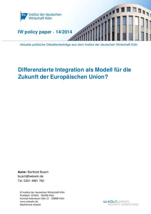 IW policy paper · 14/2014  Differenzierte Integration als Modell für die  Zukunft der Europäischen Union?  Autor: Berthold...