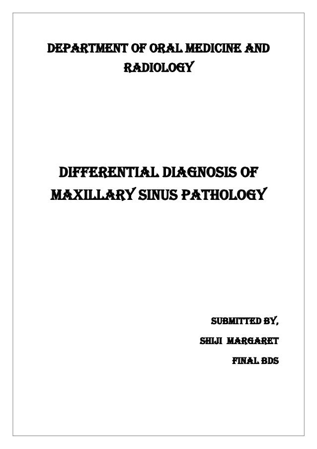 Department of oral medicine and radiology Differential diagnosis of maxillary sinus pathology Submitted by, Shiji Margaret...