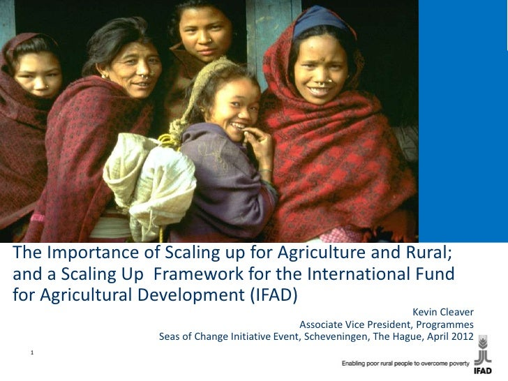 The Importance of Scaling up for Agriculture and Rural;and a Scaling Up Framework for the International Fundfor Agricultur...