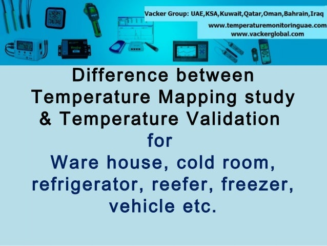 Difference between Temperature Mapping study & Temperature Validation for Ware house, cold room, refrigerator, reefer, fre...