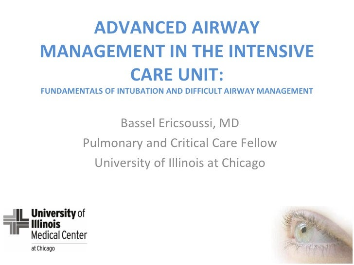 ADVANCED AIRWAY MANAGEMENT IN THE INTENSIVE CARE UNIT: FUNDAMENTALS OF INTUBATION AND DIFFICULT AIRWAY MANAGEMENT Bassel E...