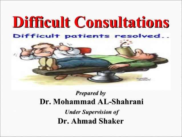 1 DifficultDifficult ConsultationsConsultations Prepared byPrepared by Dr. Mohammad AL-ShahraniDr. Mohammad AL-Shahrani Un...