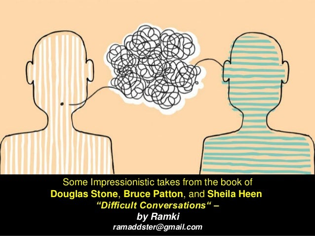 """Some Impressionistic takes from the book of Douglas Stone, Bruce Patton, and Sheila Heen """"Difficult Conversations"""" – by Ra..."""