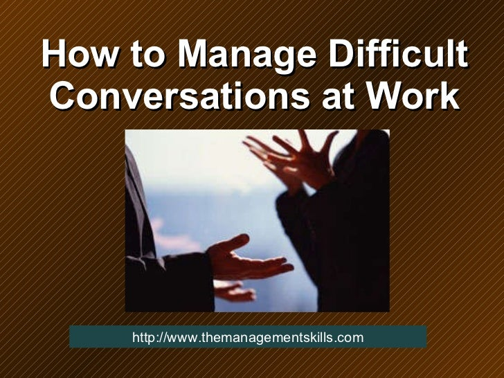How to Manage Difficult Conversations at Work http://www.themanagementskills.com