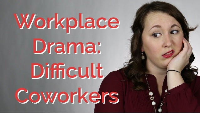 Workplace Drama: Dealing With A Difficult Co-Worker | CareerHMO