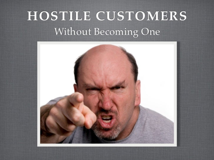 HOSTILE CUSTOMERS  Without Becoming One