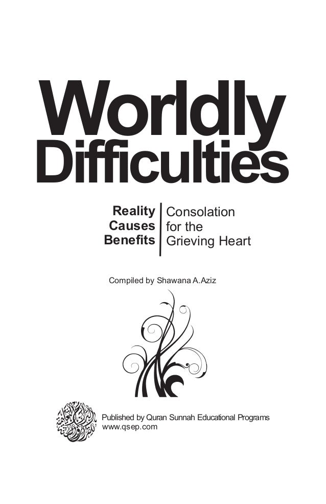 Reality Causes Benefits Worldly Difficulties Compiled by Shawana A.Aziz Consolation for the Grieving Heart www.qsep.com Pu...