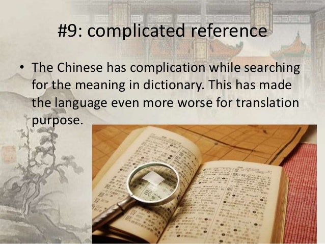 #9: complicated reference • The Chinese has complication while searching for the meaning in dictionary. This has made the ...