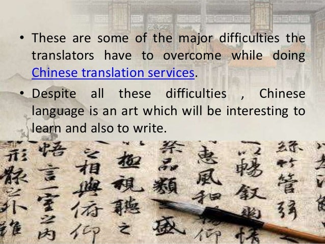 • These are some of the major difficulties the translators have to overcome while doing Chinese translation services. • De...