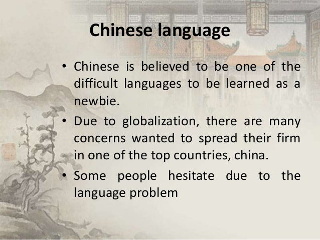 Chinese language • Chinese is believed to be one of the difficult languages to be learned as a newbie. • Due to globalizat...