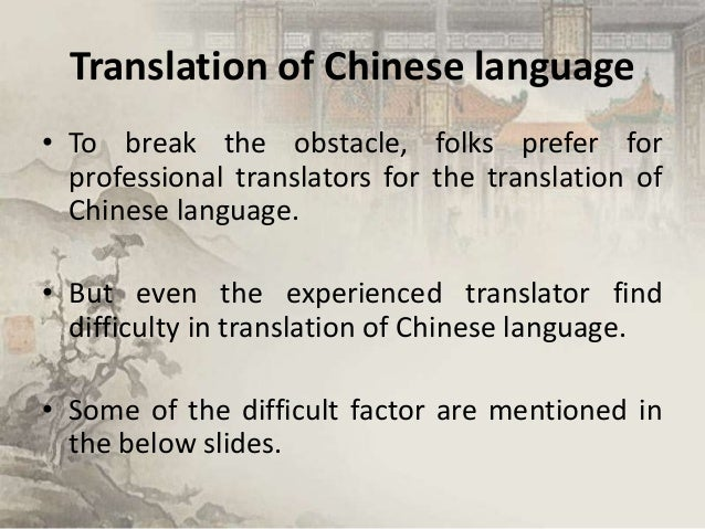 Translation of Chinese language • To break the obstacle, folks prefer for professional translators for the translation of ...