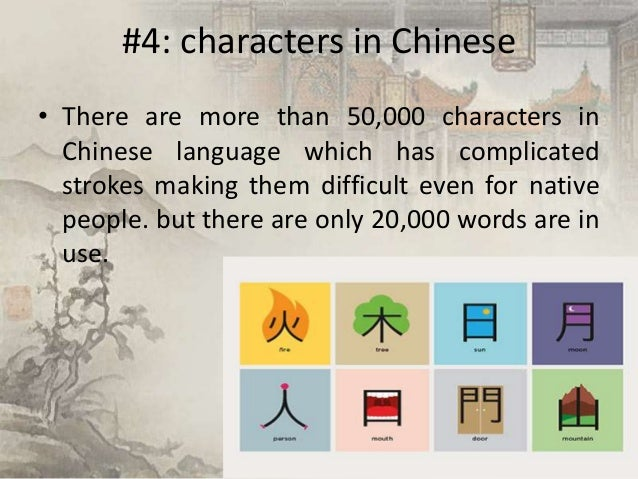 #4: characters in Chinese • There are more than 50,000 characters in Chinese language which has complicated strokes making...