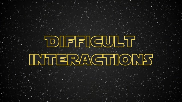Part 2: How to MANAGE Difficult Interactions