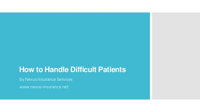 How to Handle Difficult Patients by Nexus Insurance Services www.nexus-insurance.net