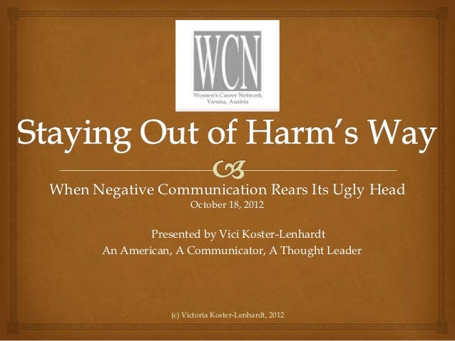 When Negative Communication Rears Its Ugly Head                      October 18, 2012              Presented by Vici Koste...