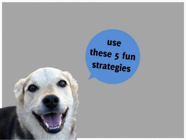 Use these 5 fun strategies