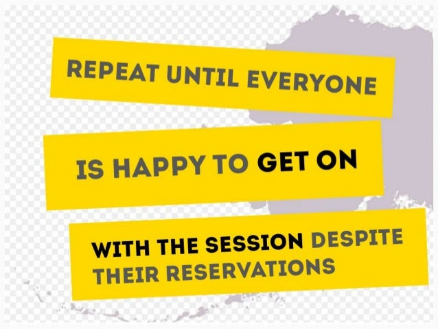 Repeat until everyone is happy to get on with the  session despite their reservations