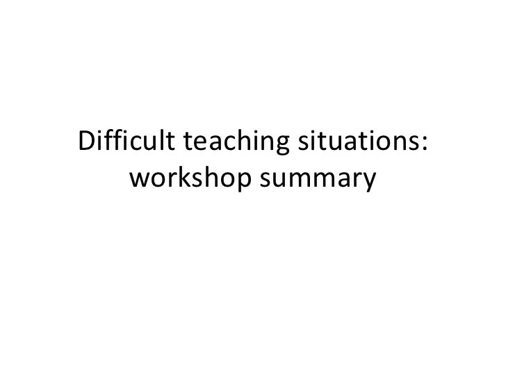 Difficult teaching situations: workshop summary<br />