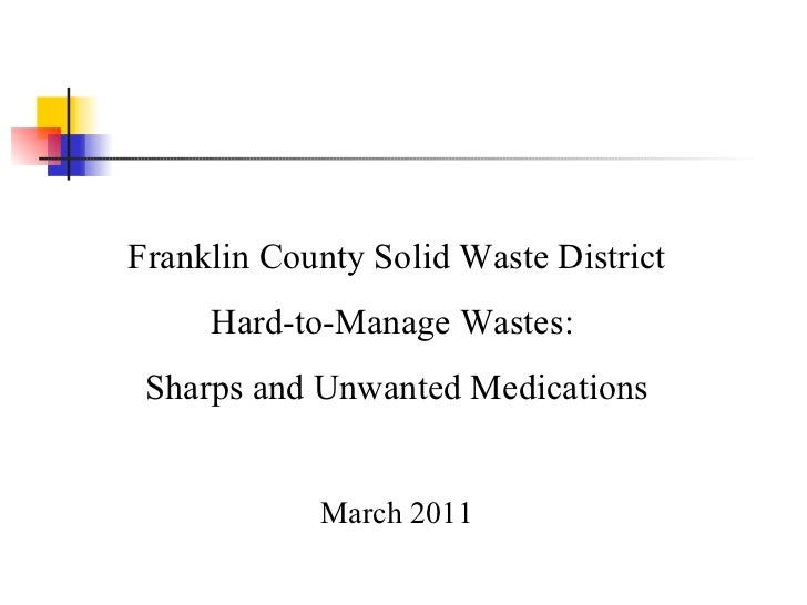 Franklin County Solid Waste District Hard-to-Manage Wastes:  Sharps and Unwanted Medications March 2011