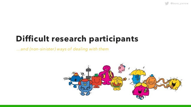 @laura_yarrow Difficult research participants …and (non-sinister) ways of dealing with them
