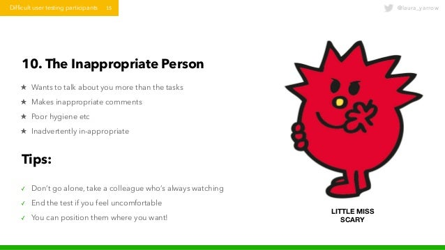 @laura_yarrowDifficult user testing participants 15 10. The Inappropriate Person ★ Wants to talk about you more than the t...