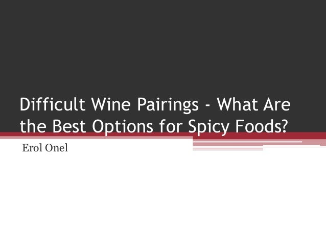 Difficult Wine Pairings - What Are the Best Options for Spicy Foods? Erol Onel