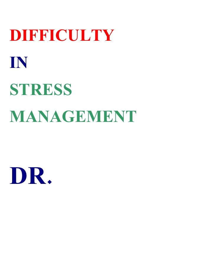 DIFFICULTY IN STRESS MANAGEMENT   DR.