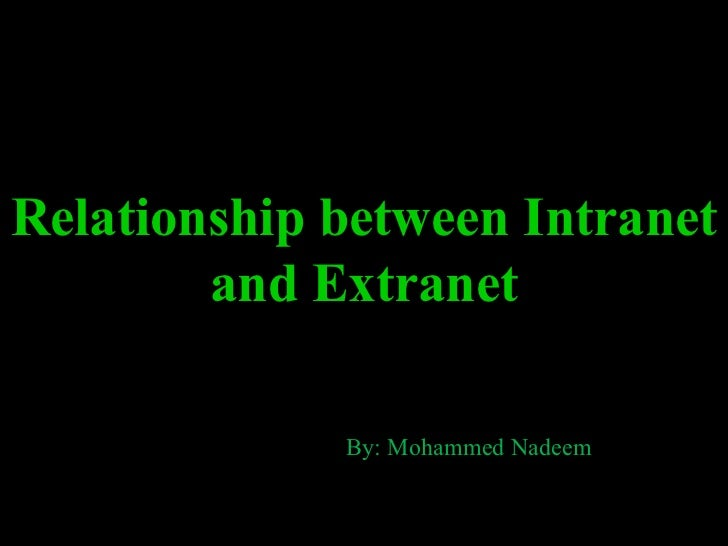 Relationship between Intranet and Extranet By: Mohammed Nadeem