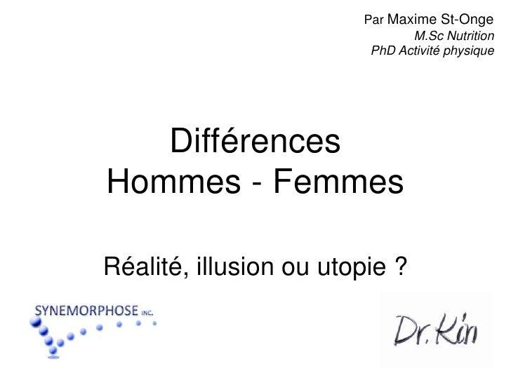 Différences Hommes - Femmes<br />Réalité, illusion ou utopie ?<br />Par Maxime St-Onge<br />M.Sc NutritionPhD Activité phy...