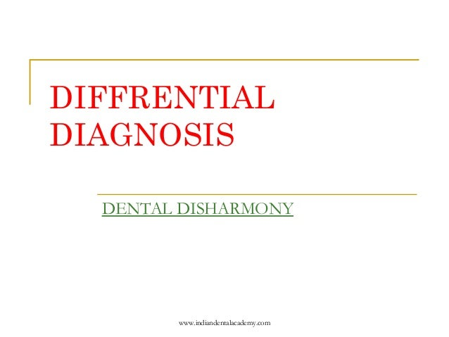 DIFFRENTIAL DIAGNOSIS DENTAL DISHARMONY  www.indiandentalacademy.com