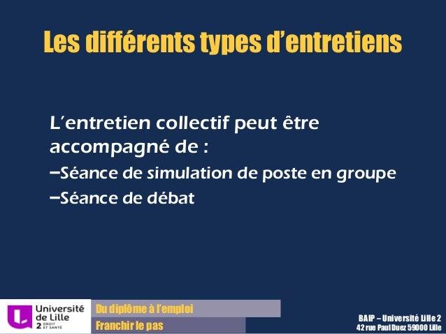Du diplôme à l'emploi Franchir le pas Les différents types d'entretiens L'entretien collectif peut être accompagné de : –S...
