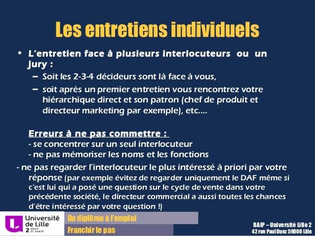 Du diplôme à l'emploi Franchir le pas Les entretiens individuels • L'entretien face à plusieurs interlocuteurs ou un jury ...