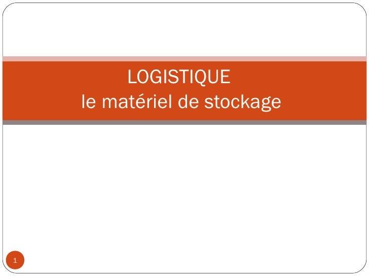 LOGISTIQUE    le matériel de stockage1