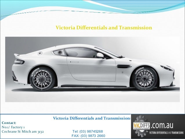 Victoria Differentials and Transmissions Contact: No.1/ Factory 1 Cochrane St Mitch am 3132 Tel: (03) 98745268 FAX: (03) 9...