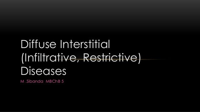 Diffuse Interstitial (Infiltrative, Restrictive) Diseases M .Sibanda MBChB 5