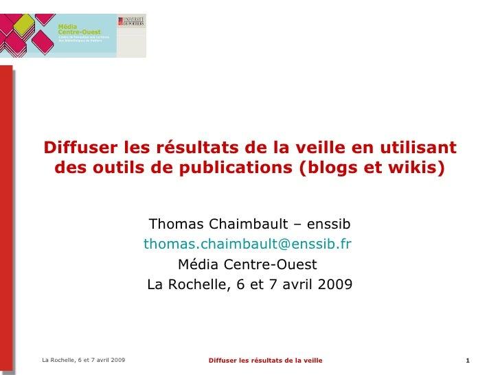 Diffuser les résultats de la veille en utilisant des outils de publications (blogs et wikis) Thomas Chaimbault – enssib [e...