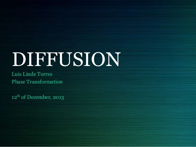 DIFFUSION Luis Linde Torres Phase Transformation 12th of December, 2013
