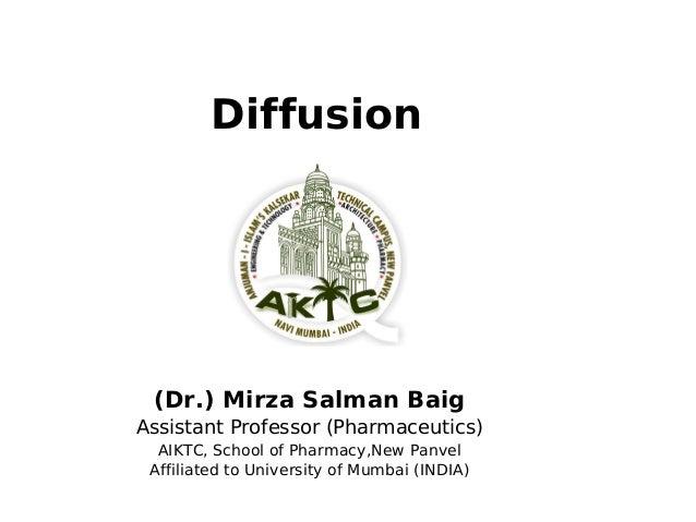 Diffusion (Dr.) Mirza Salman Baig Assistant Professor (Pharmaceutics) AIKTC, School of Pharmacy,New Panvel Affiliated to U...