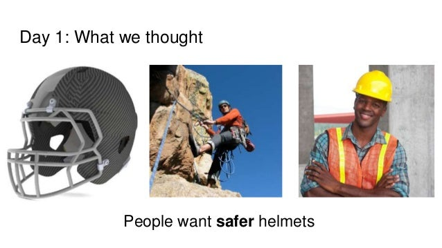 Day 1: What we thought People want safer helmets